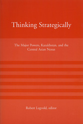 Book Cover Thinking Strategically: The Major Powers, Kazakhstan, and the Central Asian Nexus